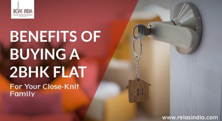 Benefits of Buying A 2BHK Flat For Your Close-Knit Family